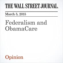 Federalism and ObamaCare (       UNABRIDGED) by The Wall Street Journal Narrated by Ken Borgers