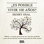 ¿ Es Posible Vivir 100 Años? [Is It Possible to Live 100 Years?] | Henry Osal