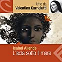 L'isola sotto il mare Audiobook by Isabel Allende Narrated by Valentina Carnelutti