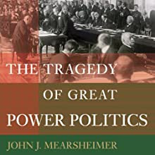 The Tragedy of Great Power Politics (       UNABRIDGED) by John J. Mearsheimer Narrated by Mark Ashby