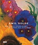 Emil Nolde. Mein Garten voller Blumen: My Garden full of Flowers