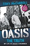 Oasis the Truth: My Life as Oasis's Drummer by Tony McCarroll ( 2011 )