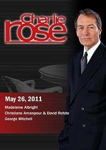 Charlie Rose - Madeleine Albright / the arrest of Ratko Mladic / George Mitchell (May 26, 2011)