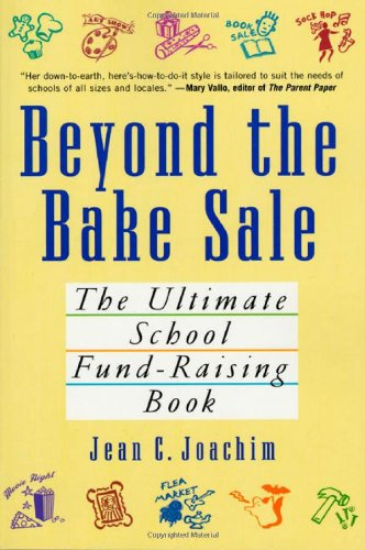 Beyond The Bake Sale: The Ultimate School Fund-Raising Book