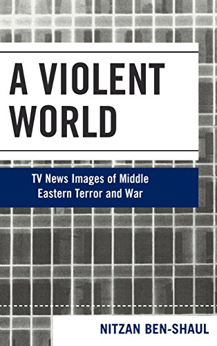 A Violent World: TV News Images of Middle Eastern Terror and War (Critical Media Studies: Institutions, Politics, and Cu