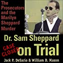 Dr. Sam Sheppard on Trial: The Prosecutors and the Marilyn Sheppard Murder (       UNABRIDGED) by Jack P. DeSario, William D. Mason Narrated by Elliott Walsh