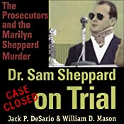 Dr. Sam Sheppard on Trial: The Prosecutors and the Marilyn Sheppard Murder | [Jack P. DeSario, William D. Mason]