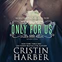 Only for Us: Volume 3 Audiobook by Cristin Harber Narrated by Xe Sands, Jeffrey Kafer