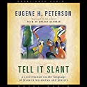 Tell it Slant: A Conversation on the Language of Jesus in His Stories and Prayers (       UNABRIDGED) by Eugene Peterson Narrated by Grover Gardner