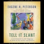 Tell it Slant: A Conversation on the Language of Jesus in His Stories and Prayers | Eugene Peterson