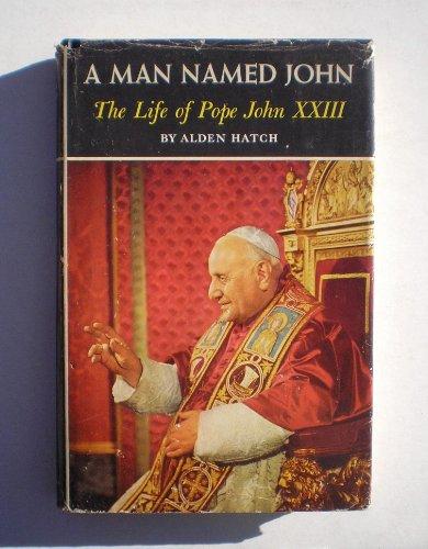 A Man Named John: The Life of Pope John XXIII, Alden Hatch