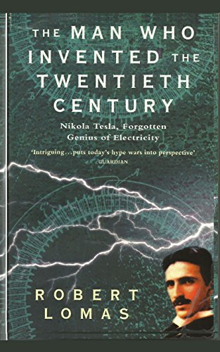 The Man Who Invented the Twentieth Century: Nikola Tesla, Forgotten Genius of Electricity