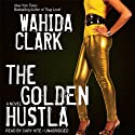 The Golden Hustla (       UNABRIDGED) by Wahida Clark Narrated by Cary Hite