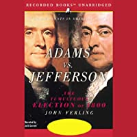 Adams vs. Jefferson: The Tumultuous Election of 1800 (       UNABRIDGED) by John Ferling Narrated by Jack Garrett