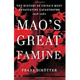 Mao's Great Famine: The History of China's Most Devastating Catastrophe, 1958-1962 ~ Frank Dik�tter