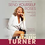 Send Yourself Roses: Thoughts on My Life, Love, and Leading Roles | Kathleen Turner,Gloria Feldt