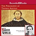 The Modern Scholar: The Philosophy of Thomas Aquinas  by Peter Kreeft Narrated by Peter Kreeft