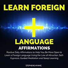 Learn Foreign Language Affirmations: Positive Daily Affirmations to Help You Be More Open to Learn a Foreign Language Using the Law of Attraction, Self-Hypnosis, Guided Meditation and Sleep Learning  by Stephens Hyang Narrated by Dan McGowan