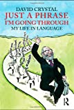 """David Crystal, """"Just a Phrase I'm Going Through: My Life in Language"""" (Routledge, 2009)"""