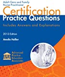 Adult-Gero and Family Nurse Practitioner Certification Practice Questions, Includes Answers and Explanations (2013 Edition)-by Amelie Hollier