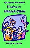 img - for Singing in Church Choir (Life Lesson I've Learned) book / textbook / text book