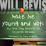 Make Me Hot: My One Day Return to Seventh Grade | Will Bevis