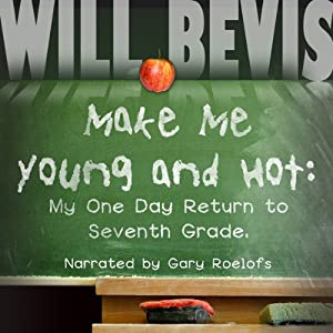 Make Me Hot: My One Day Return to Seventh Grade | [Will Bevis]