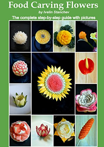 Food Carving Flowers: The Complete Step-by-Step Guide with Pictures (Fruit Carving Ebook compare prices)