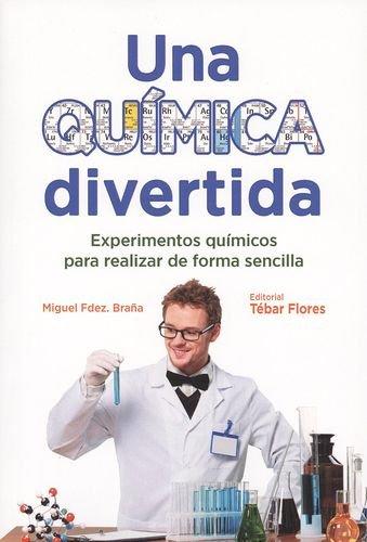 UNA QUÍMICA DIVERTIDA: EXPERIMENTOS QUÍMICOS PARA REALIZAR DE FORMA SENCILLA