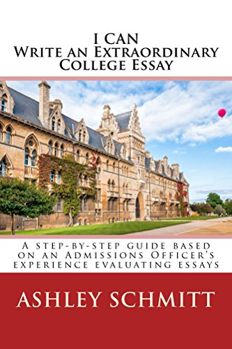 I Can Write An Extraordinary College Essay: A step-by-step guide based on an Admissions Officer's experience evaluating essays  by Ashley Schmitt