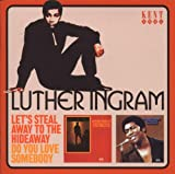 echange, troc Luther Ingram - Let'S Steal Away To The Hideaway - Do You Love Somebody
