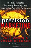 Precision marketing:the new rules for attracting- retaining- and leveraging profitable customers