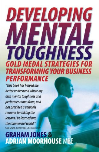 Developing Mental Toughness: Gold Medal Strategies for Transforming Your Business Performance