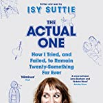 The Actual One: How I Tried, and Failed, to Remain Twenty-Something for Ever | Isy Suttie
