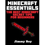 MINECRAFT: MINECRAFT ESSENTIALS, The Best Minecraft Secret Tips for Beginners ((Minecraft Books Minecraft Books for Kids Minecraft Diaries Minecraft Zombie Minecraft Diary)