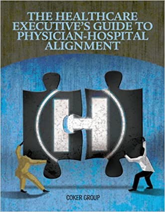 The Healthcare Executive's Guide to Physician-Hospital Alignment