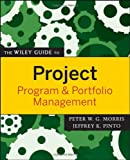 The Wiley Guide to Project, Program, and Portfolio Management (The Wiley Guides to the Management of Projects) (0470226854) by Morris, Peter