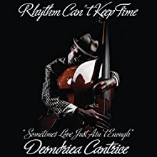 Rhythm Can't Keep Time: Sometimes Love Just Ain't Enough (       UNABRIDGED) by Deondriea Cantrice Narrated by Leslie M. Scott-Jones