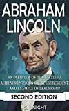 Abraham Lincoln: A Biography of the Exciting Achievemnets of one of the Greatest US Presidents; An Example of Leadership