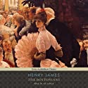 The Bostonians (       UNABRIDGED) by Henry James Narrated by Xe Sands