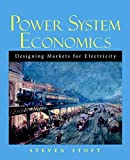Power System Economics: Designing Markets for Electricity
