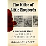 The Killer of Little Shepherds: A True Crime Story and the Birth of Forensic Science ~ Douglas Starr