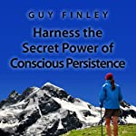 Harness the Secret Power of Conscious Persistence | Guy Finley