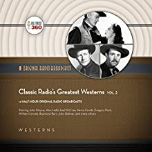 Classic Radio's Greatest Westerns, Vol. 2: The Classic Radio Collection Radio/TV Program Auteur(s) :  Hollywood 360 Narrateur(s) : John Wayne, Alan Ladd,  full cast