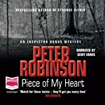 Piece of my Heart (       UNABRIDGED) by Peter Robinson Narrated by Geoff Annis