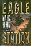 img - for By Mark Berent Eagle Station (1st First Edition) [Hardcover] book / textbook / text book