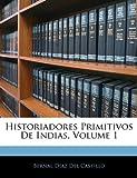 Historiadores Primitivos De Indias, Volume 1 (Spanish Edition) (1144069718) by Del Castillo, Bernal Díaz