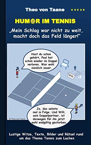 """Theo von Taane - Humor im Tennis """"Mein Schlag war nicht zu weit, macht doch das Feld länger!"""": Lustige Witze, Texte, Bilder und Rätsel rund um das Thema Tennis zum Lachen"""