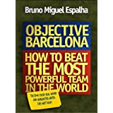 Objective Barcelona : How To Beat The Most Powerful Team In The World