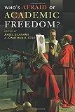 Whos Afraid of Academic Freedom?